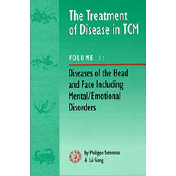 Treatment of Disease in TCM, Vol. 1: Diseases of the Head and Face Including Mental/Emot