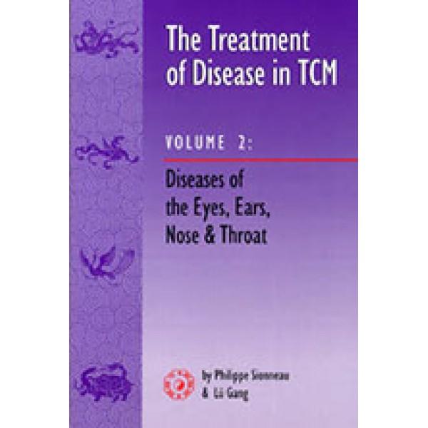 Treatment of Disease in TCM, Vol. 2: Diseases of the Eyes, Ears, Nose & Throat