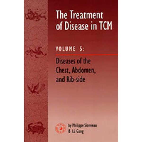 Treatment of Disease in TCM, Vol. 5: Diseases of the Chest, Abdomen & Rib-side