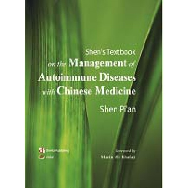 Shen's Textbook on the Management of Autoimmune Diseases with Chinese Medicine By Shen Pi'an