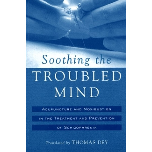 Soothing the Troubled Mind: Treatment of Schizophrenia with Acupuncture and Moxibustion